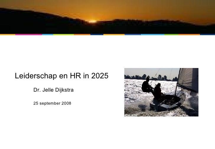 Leiderschap en HR in 2025 Dr. Jelle Dijkstra 25 september 2008