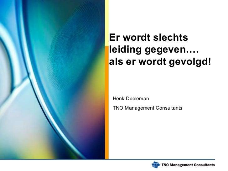Er wordt slechts leiding gegeven….  als er wordt gevolgd! Henk Doeleman  TNO Management Consultants