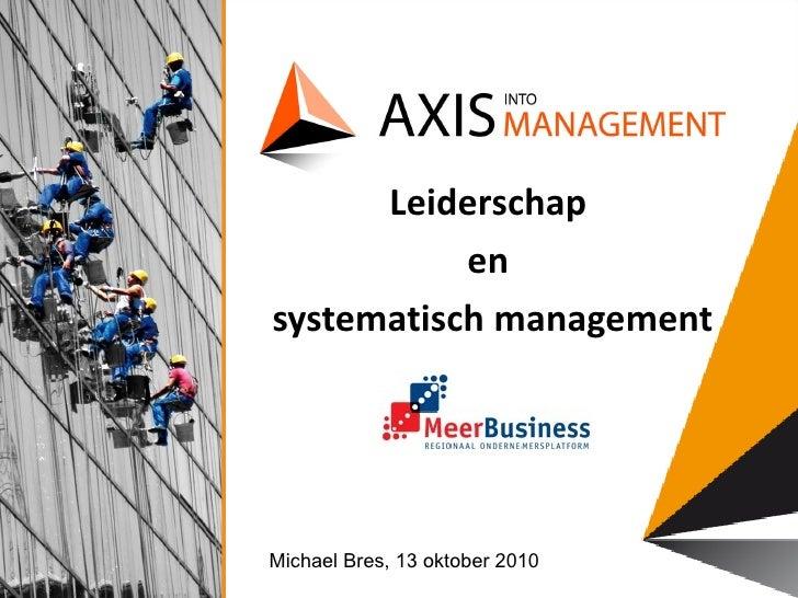 Leiderschap  en  systematisch management Michael Bres, 13 oktober 2010