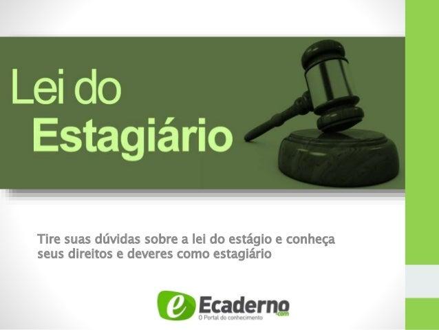 Tire suas dúvidas sobre a lei do estágio e conheça seus direitos e deveres como estagiário