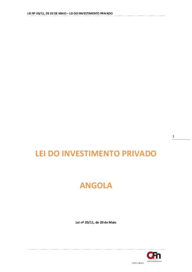LEI Nº 20/11, DE 20 DE MAIO – LEI DO INVESTIMENTO PRIVADO  Com o apoio:  1  LEI DO INVESTIMENTO PRIVADO  ANGOLA  Lei nº 20...