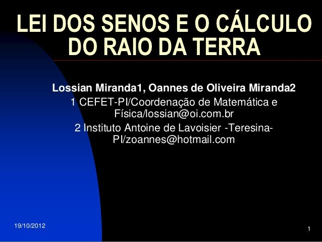 LEI DOS SENOS E O CÁLCULO     DO RAIO DA TERRA             Lossian Miranda1, Oannes de Oliveira Miranda2                1 ...