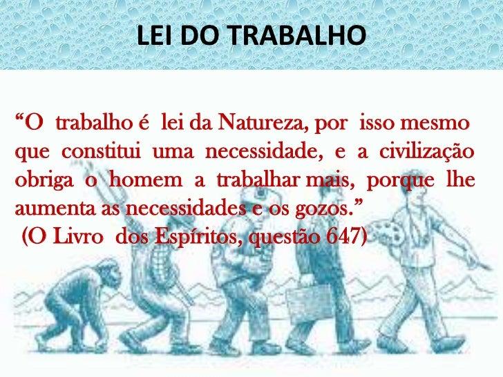 """LEI DO TRABALHO<br />""""O  trabalho é  lei da Natureza, por  isso mesmo  que  constitui  uma  necessidade,  e  a  civilizaçã..."""