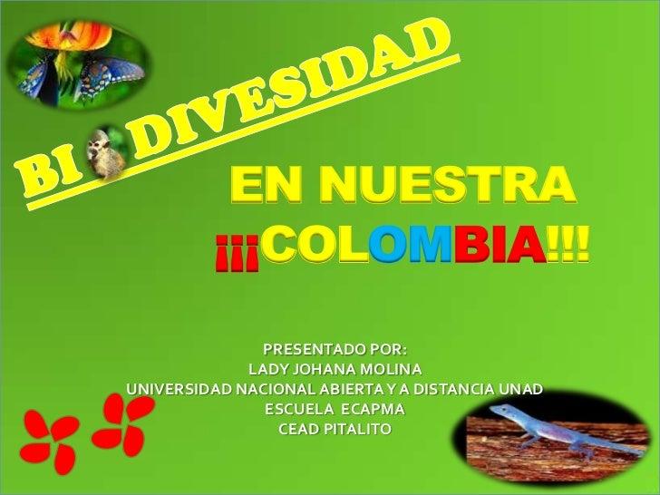 EN NUESTRA         ¡¡¡COLOMBIA!!!               PRESENTADO POR:             LADY JOHANA MOLINAUNIVERSIDAD NACIONAL ABIERTA...