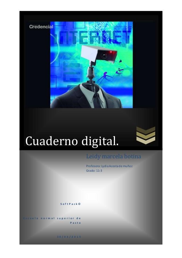 Cuaderno digital. S o f t P a c k © E s c u e l a n o r m a l s u p e r i o r d e P a s t o 3 0 / 0 3 / 2 0 1 5 Leidy marc...