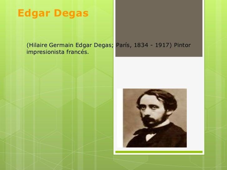 Edgar Degas (Hilaire Germain Edgar Degas; París, 1834 - 1917) Pintor impresionista francés.