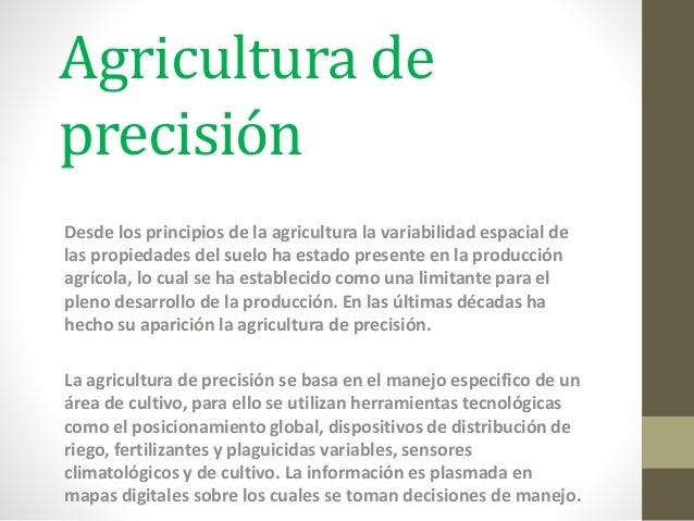 Agricultura de precisión Desde los principios de la agricultura la variabilidad espacial de las propiedades del suelo ha e...