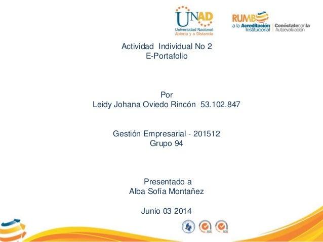 Actividad Individual No 2 E-Portafolio Por Leidy Johana Oviedo Rincón 53.102.847 Gestión Empresarial - 201512 Grupo 94 Pre...
