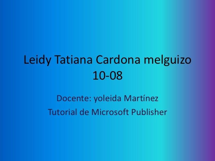 Leidy Tatiana Cardona melguizo             10-08      Docente: yoleida Martínez    Tutorial de Microsoft Publisher