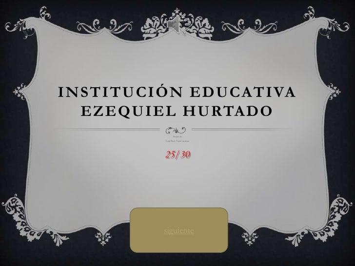 INSTITUCIÓN EDUCATIVA  EZEQUIEL HURTADO                Decimo dos         Leidy Rocío Tombé montano         25/30         ...