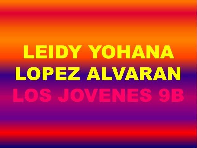 LEIDY YOHANA LOPEZ ALVARAN LOS JOVENES 9B