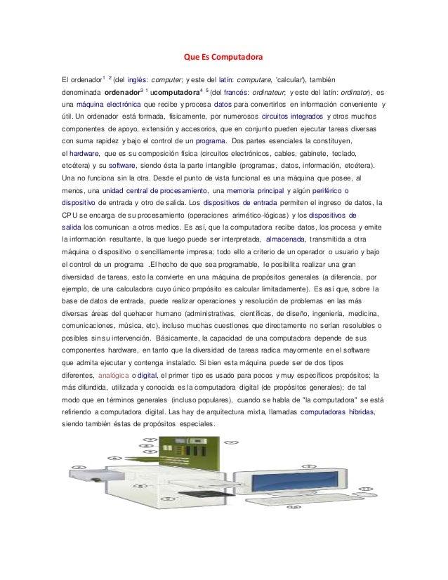 Que Es Computadora El ordenador1 2 (del inglés: computer; y este del latín: computare, 'calcular'), también denominada ord...