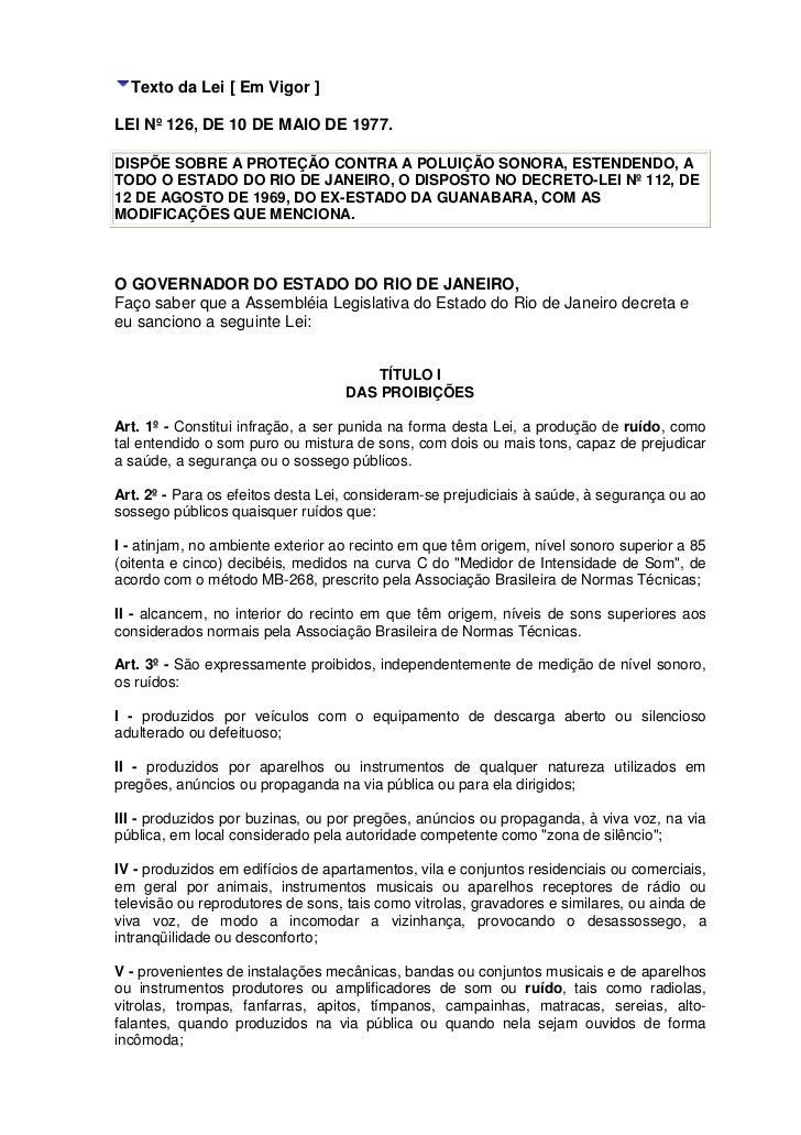 Texto da Lei [ Em Vigor ]LEI Nº 126, DE 10 DE MAIO DE 1977.DISPÕE SOBRE A PROTEÇÃO CONTRA A POLUIÇÃO SONORA, ESTENDENDO, A...