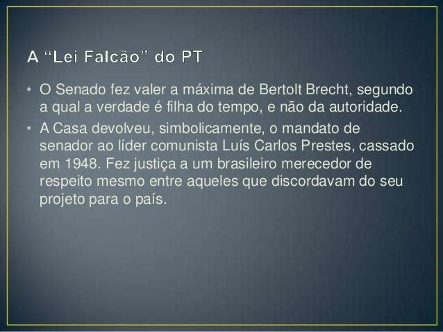• O Senado fez valer a máxima de Bertolt Brecht, segundo a qual a verdade é filha do tempo, e não da autoridade. • A Casa ...