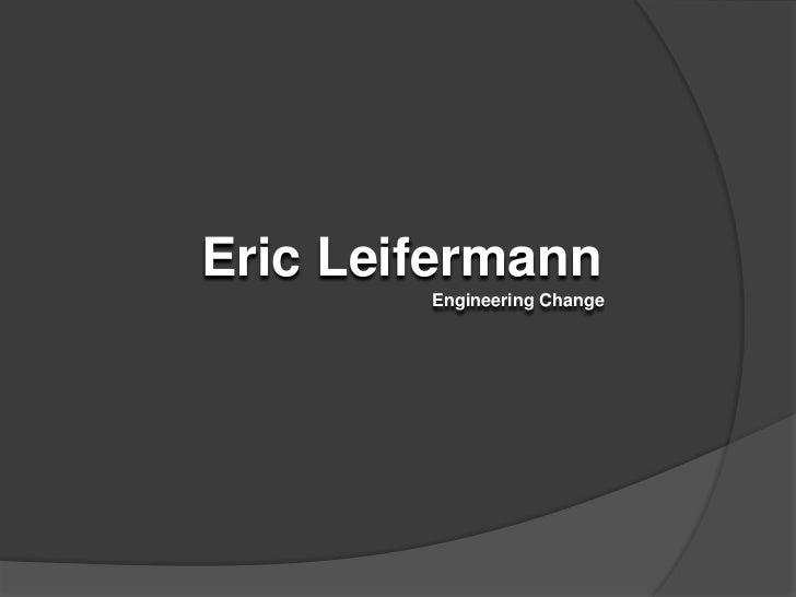 Eric Leifermann<br />Engineering Change<br />