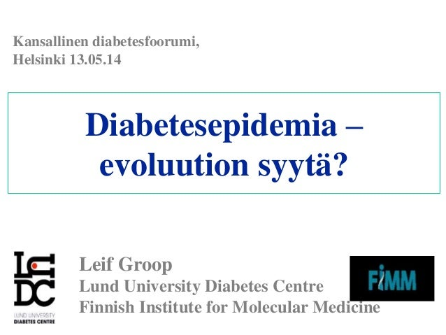 Diabetesepidemia – evoluution syytä? Leif Groop Lund University Diabetes Centre Finnish Institute for Molecular Medicine K...