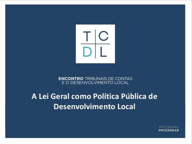 A Lei Geral como Política Pública de       Desenvolvimento Local