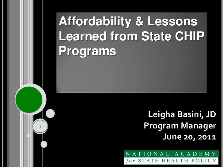 Affordability & Lessons    Learned from State CHIP    Programs                  Leigha Basini, JD1                Program ...