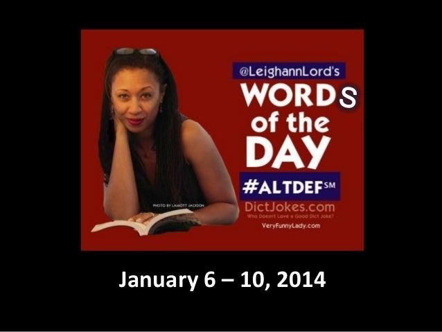 January 6 – 10, 2014
