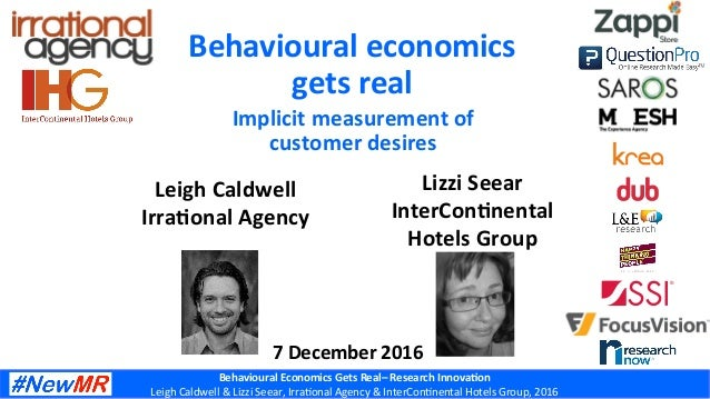 Behavioural	Economics	Gets	Real–	Research	Innova6on	 Leigh	Caldwell	&	Lizzi	Seear,	Irra2onal	Agency	&	InterCon2nental	Hote...