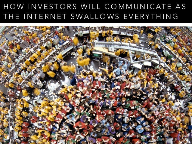 HOW INVESTORS WILL COMMUNICATE AS  THE INTERNET SWALLOWS EVERYTHING