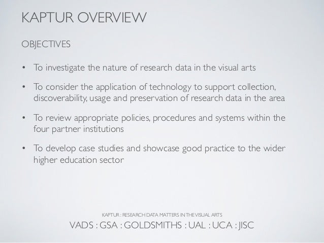 KAPTUR OVERVIEWOBJECTIVES• To investigate the nature of research data in the visual arts• To consider the application of t...
