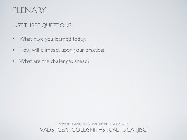 PLENARYJUST THREE QUESTIONS• What have you learned today?• How will it impact upon your practice?• What are the challenges...