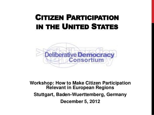 CITIZEN PARTICIPATION  IN THE UNITED STATESWorkshop: How to Make Citizen Participation       Relevant in European Regions ...