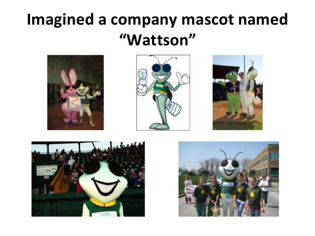 "Imagined a company mascot named ""Wattson"""