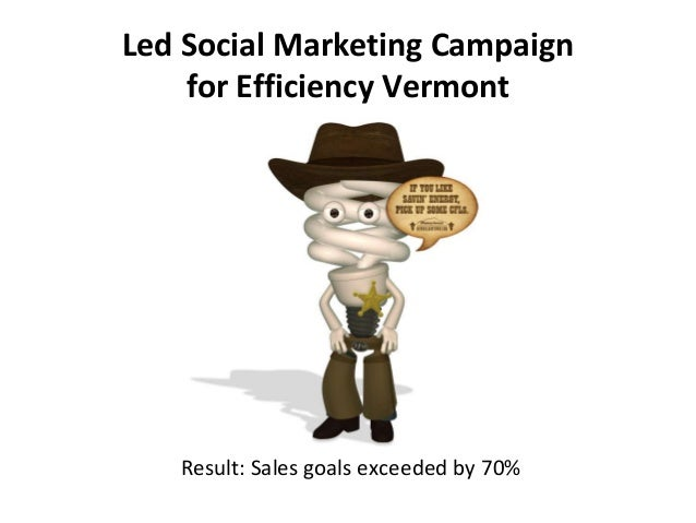 Led Social Marketing Campaign for Efficiency Vermont Result: Sales goals exceeded by 70%