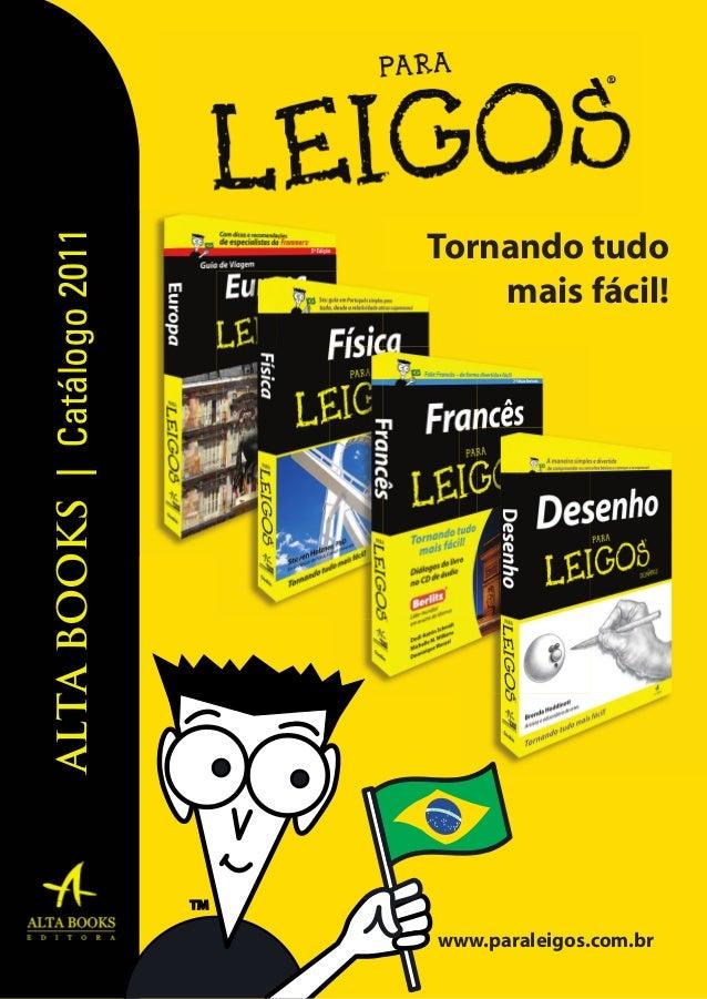ALTA BOOKS | Catálogo 2011  Tornando tudo mais fácil!  www.paraleigos.com.br