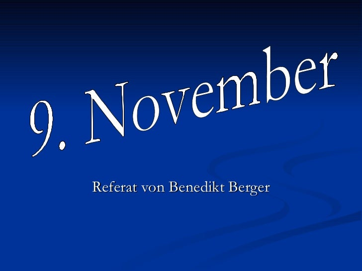 Referat von Benedikt Berger 9. November