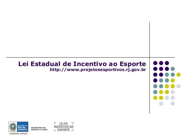 Lei Estadual de Incentivo ao Esporte http://www.projetosesportivos.rj.gov.br