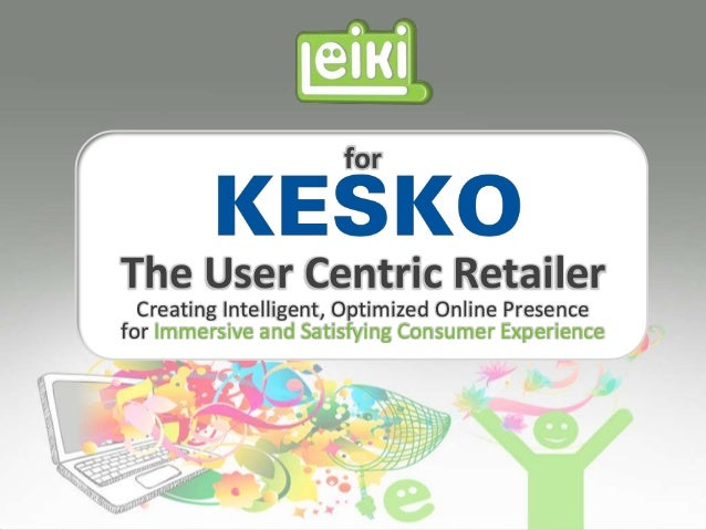 The User Centric Retailer Creating Intelligent, Optimized Online Presence for Immersive and Satisfying Consumer Experience...