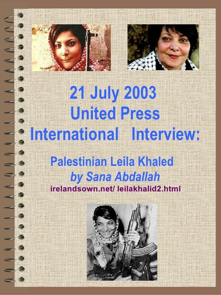21 July 2003   United Press International   Interview: Palestinian Leila Khaled   by Sana Abdallah   irelandsown .net/ l...