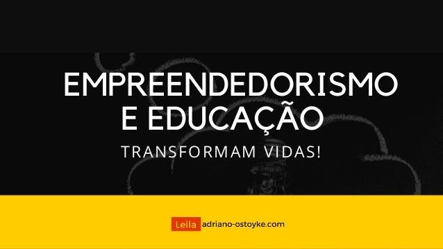 EMPREENDEDORISMO E EDUCAÇÃO TRANSFORMAM VIDAS!