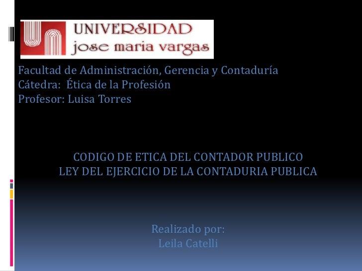 Facultad de Administración, Gerencia y Contaduría<br />Cátedra:  Ética de la Profesión<br />Profesor: Luisa Torres<br />CO...