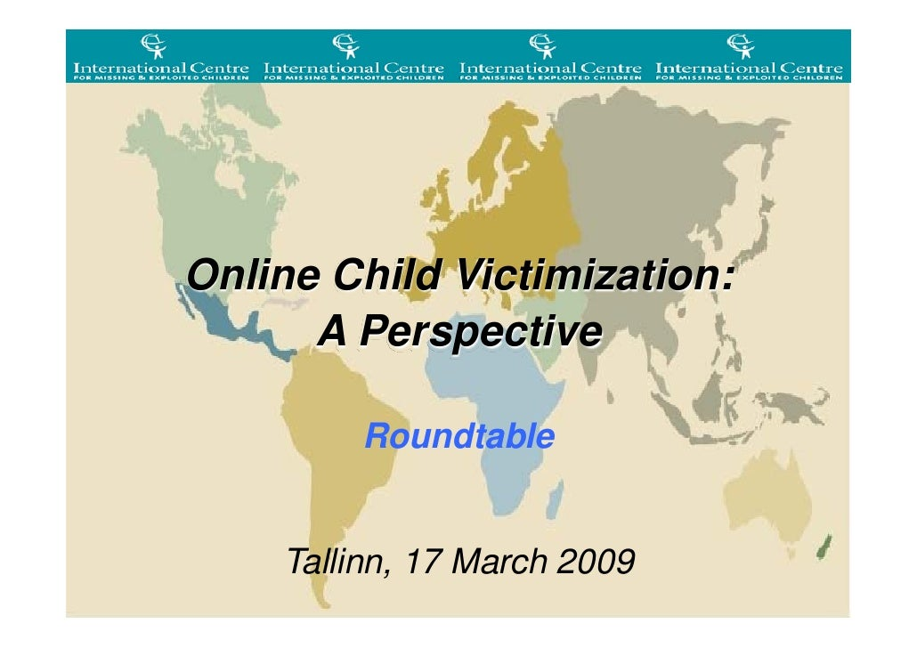 Online Child Victimization:       A Perspective          Roundtable       Tallinn, 17 March 2009