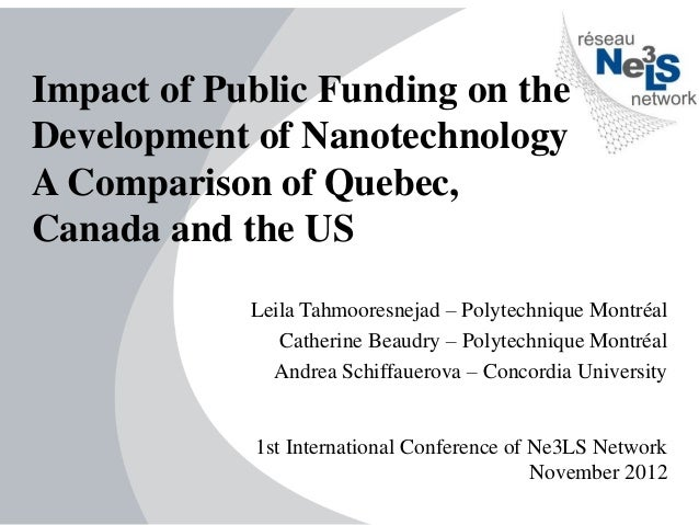 Impact of Public Funding on theDevelopment of NanotechnologyA Comparison of Quebec,Canada and the US            Leila Tahm...