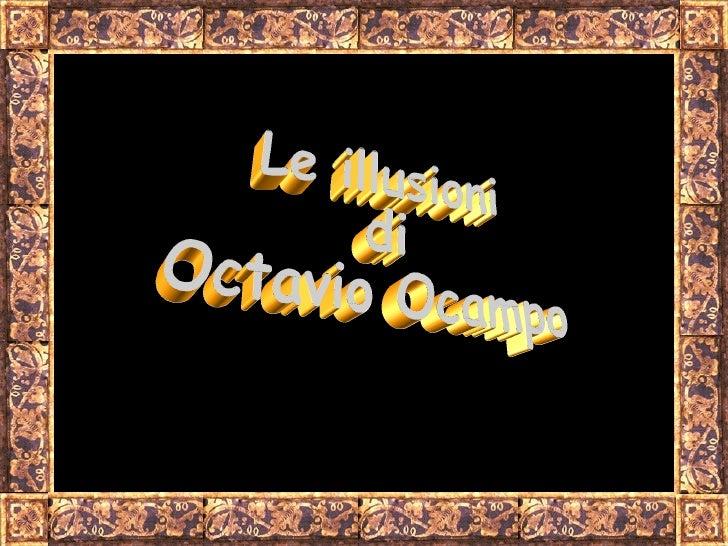 Octavio Ocampo   Octavio Ocampo è nato a Celaya, Guanajuato, in Messico il 28 febbraio  1943. Ha studiato presso l'Istitut...