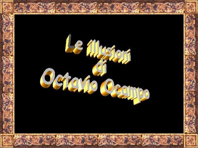Octavio Ocampo Octavio Ocampo nasceu em Celaya, Guanajuato, México 28 fev. 1943. Estudou no Instituto de Belas Artes, Cida...
