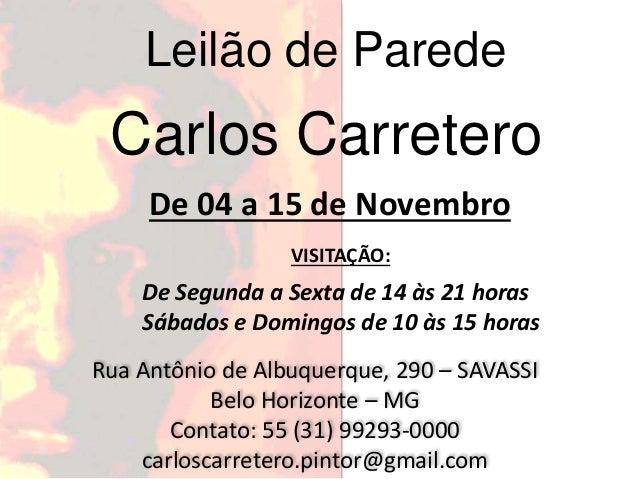 Leilão de Parede Carlos Carretero Rua Antônio de Albuquerque, 290 – SAVASSI Belo Horizonte – MG Contato: 55 (31) 99293-000...