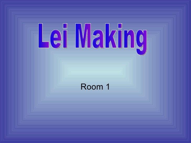 Room 1 Lei Making