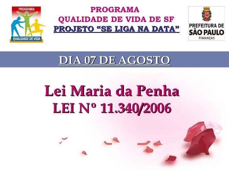 "Lei Maria da Penha   LEI Nº 11.340/2006  PROGRAMA  QUALIDADE DE VIDA DE SF PROJETO ""SE LIGA NA DATA"" DIA 07 DE AGOSTO"