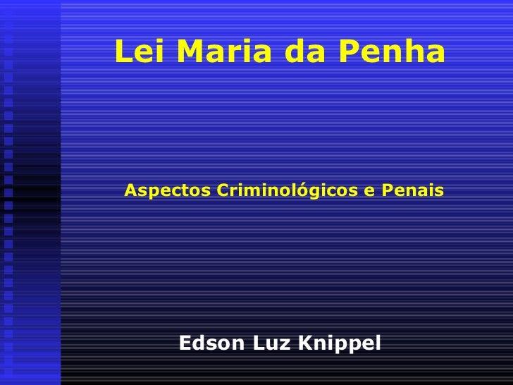 Lei Maria da PenhaAspectos Criminológicos e Penais     Edson Luz Knippel
