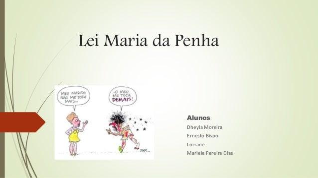 Lei Maria da Penha Alunos: Dheyla Moreira Ernesto Bispo Lorrane Mariele Pereira Dias