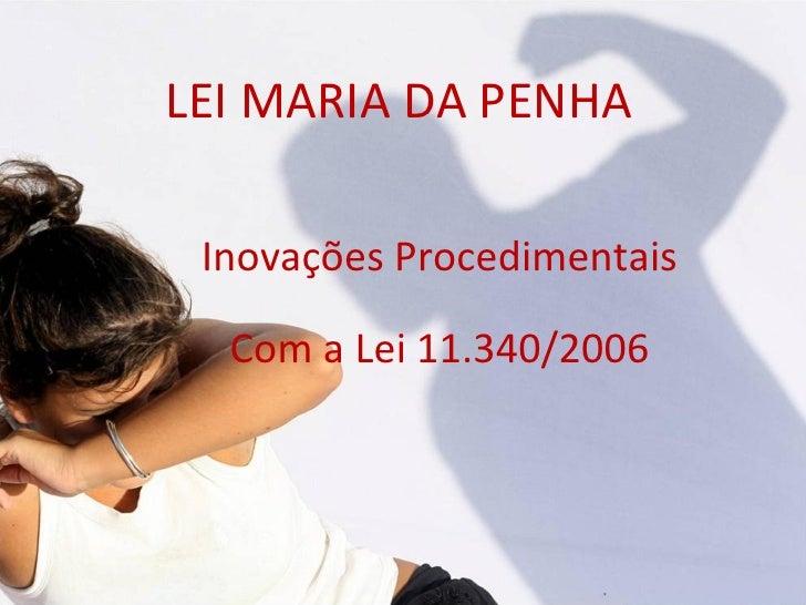 LEI MARIA DA PENHA Inovações Procedimentais  Com a Lei 11.340/2006