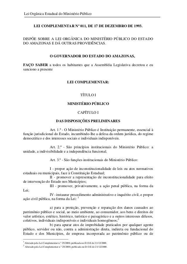 Lei Orgânica Estadual do Ministério Público LEI COMPLEMENTAR Nº 011, DE 17 DE DEZEMBRO DE 1993.  DISPÕE SOBRE A LEI ORGÂNI...