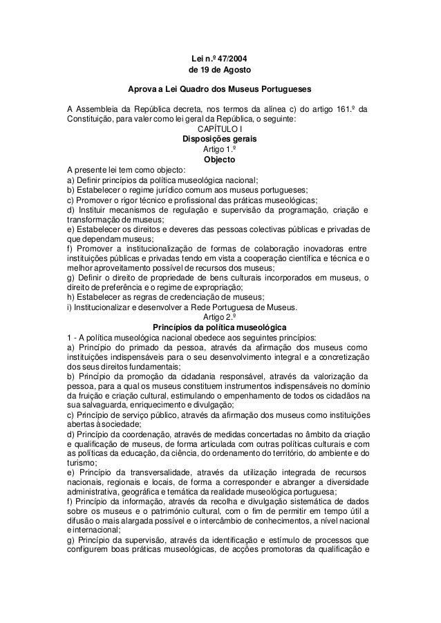 Lei n.º 47/2004 de 19 de Agosto Aprova a Lei Quadro dos Museus Portugueses A Assembleia da República decreta, nos termos d...