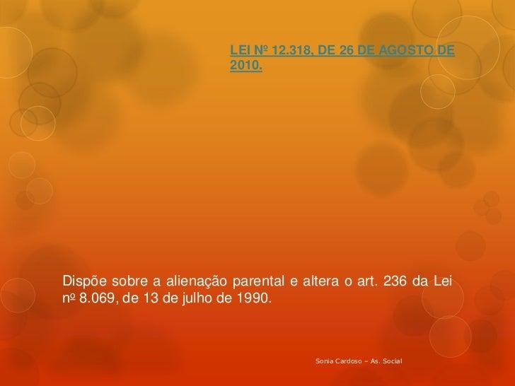 LEI Nº 12.318, DE 26 DE AGOSTO DE                         2010.Dispõe sobre a alienação parental e altera o art. 236 da Le...